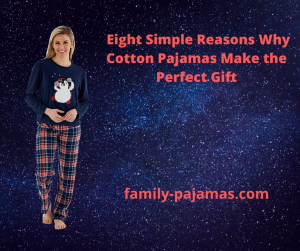 Eight Simple Reasons Why Cotton Pajamas Make the Perfect Gift
