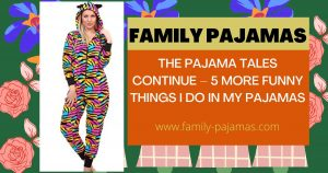 The Pajama Tales Continue – 5 More Funny Things I Do in My Pajamas